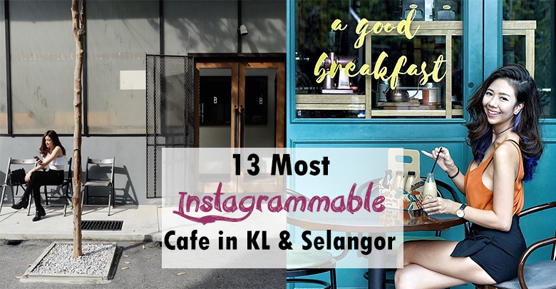 Top 13 Most Instagrammable Cafe In Kl And Selangor 2017 Edition