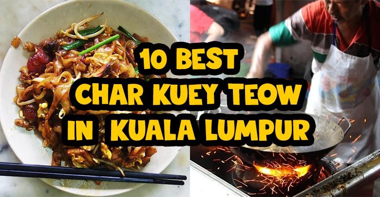 10 Best Char Kuey Teow To Eat In Kuala Lumpur