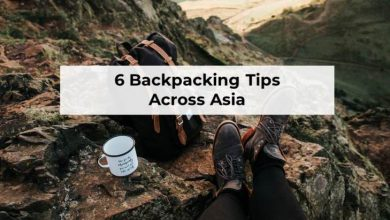 Photo of 6 Important Things You Should Do Before Backpacking Across Asia